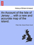 An Account of the Isle of Jersey ... with a New and Accurate Map of the Island.