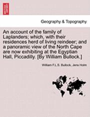 An Account of the Family of Laplanders; Which, with Their Residences Herd of Living Reindeer; And a Panoramic View of the North Cape Are Now Exhibiting at the Egyptian Hall, Piccadilly. [By William