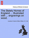 The Stately Homes of England ... Illustrated with ... Engravings on Wood.