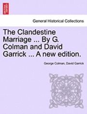 The Clandestine Marriage ... by G. Colman and David Garrick ... a New Edition.