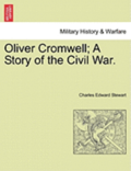 Oliver Cromwell; A Story of the Civil War.
