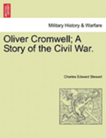Oliver Cromwell; A Story of the Civil War. Vol. II.