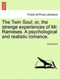 The Twin Soul; Or, the Strange Experiences of Mr. Rameses. a Psychological and Realistic Romance, Vol. I