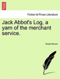 Jack Abbot's Log, a Yarn of the Merchant Service.