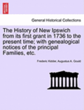 The History of New Ipswich from Its First Grant in 1736 to the Present Time; With Genealogical Notices of the Principal Families, Etc.