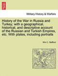 History of the War in Russia and Turkey; With a Geographical, Historical, and Descriptive Account of the Russian and Turkish Empires, Etc. with Plates, Including Portraits