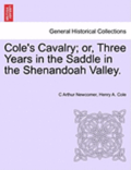 Cole's Cavalry; Or, Three Years in the Saddle in the Shenandoah Valley.