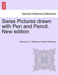Swiss Pictures Drawn with Pen and Pencil. New Edition