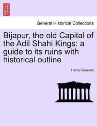 Bijapur, the Old Capital of the Adil Shahi Kings