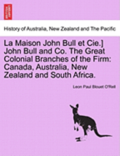 La Maison John Bull Et Cie.] John Bull and Co. the Great Colonial Branches of the Firm