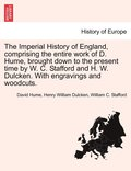 The Imperial History of England, Comprising the Entire Work of D. Hume, Brought Down to the Present Time by W. C. Stafford and H. W. Dulcken. with Engravings and Woodcuts.