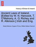 Ancient Laws of Ireland. [Edited by W. N. Hancock, T. O'Mahony, A. G. Richey and R. Atkinson.] Irish and Eng. Vol. I