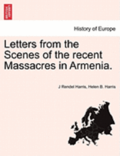 Letters from the Scenes of the Recent Massacres in Armenia.