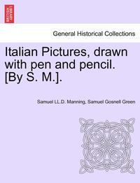 Italian Pictures, Drawn with Pen and Pencil. [By S. M.]. a New Edition