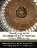 Classifying Adult Probationers by Forecasting Future Offending
