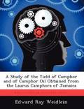 A Study of the Yield of Camphor and of Camphor Oil Obtained from the Laurus Camphora of Jamaica