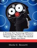 A Process for Vectoring Offensive Information Warfare as a Primary Weapon Option Within the United States Air Force