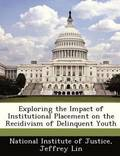 Exploring the Impact of Institutional Placement on the Recidivism of Delinquent Youth