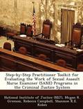 Step-By-Step Practitioner Toolkit for Evaluating the Work of Sexual Assault Nurse Examiner (Sane) Programs in the Criminal Justice System