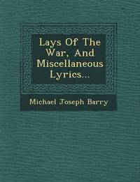 Lays of the War, and Miscellaneous Lyrics...