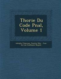 Th�orie Du Code P�nal, Volume 1