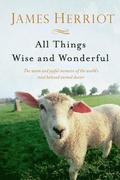 All Things Wise and Wonderful: The Warm and Joyful Memoirs of the World's Most Beloved Animal Doctor