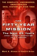 Fifty-Year Mission: The Next 25 Years: From The Next Generation to J. J. Abrams