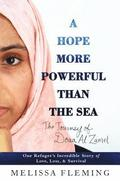 A Hope More Powerful Than the Sea: One Refugee's Incredible Story of Love, Loss, and Survival / Melissa Fleming