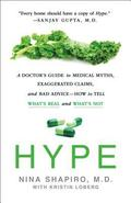 Hype: A Doctor's Guide to Medical Myths, Exaggerated Claims and Bad Advice--How to Tell What's Real and What's Not