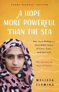 A Hope More Powerful Than the Sea (Young Readers' Edition): One Refugee's Incredible Story of Love, Loss, and Survival