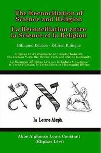 The Reconciliation of Science and Religion: Eliphas Levi's Discourse on Gnostic Kabalah - the Human Verb, the Divine Verb and the Divine Humanity