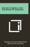 Ancient America and the Book of Mormon