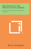 The Family in the Present Social Order: A Study of Needs of American Families