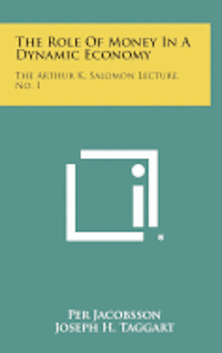 The Role of Money in a Dynamic Economy: The Arthur K. Salomon Lecture, No. 1