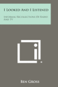 I Looked and I Listened: Informal Recollections of Radio and TV