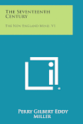 The Seventeenth Century: The New England Mind, V1
