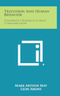 Television and Human Behavior: Tomorrow's Research in Mass Communication