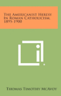 The Americanist Heresy in Roman Catholicism, 1895-1900