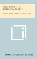Wealth of the American People: A History of Their Economic Life