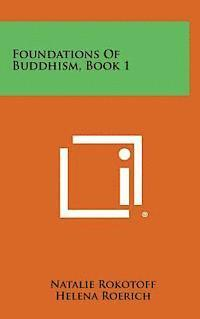 Foundations of Buddhism, Book 1