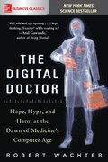The Digital Doctor: Hope, Hype, and Harm at the Dawn of Medicines Computer Age