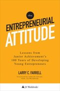 The Entrepreneurial Attitude: <br>Lessons From Junior Achievement's 100 Years Of Developing Young Entrepreneurs
