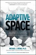 Adaptive Space: How GM and Other Companies are Positively Disrupting Themselves and Transforming into Agile Organizations