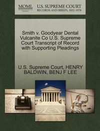 Smith V. Goodyear Dental Vulcanite Co U.S. Supreme Court Transcript of Record with Supporting Pleadings