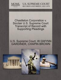 Chastleton Corporation V. Sinclair U.S. Supreme Court Transcript of Record with Supporting Pleadings