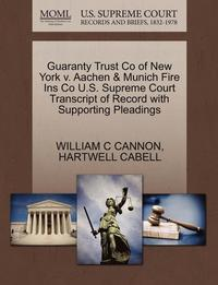 Guaranty Trust Co of New York V. Aachen &; Munich Fire Ins Co U.S. Supreme Court Transcript of Record with Supporting Pleadings