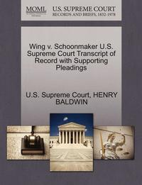 Wing V. Schoonmaker U.S. Supreme Court Transcript of Record with Supporting Pleadings