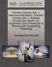 Franklin County, Ark, V. Harriman Nat Bank; Franklin County, Ark. V. Sullivan County Nat. Bank U.S. Supreme Court Transcript of Record with Supporting Pleadings