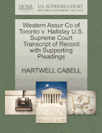 Western Assur Co of Toronto V. Halliday U.S. Supreme Court Transcript of Record with Supporting Pleadings