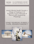 Jewish Mental Health Society V. Village of Hastings U.S. Supreme Court Transcript of Record with Supporting Pleadings